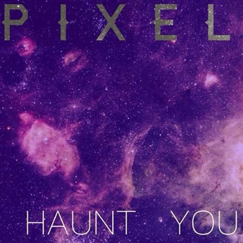 Pixel - Haunt You