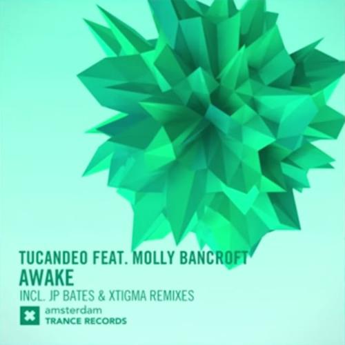 Tucandeo Ft Molly Bancroft - Awake (Xtigma remix)