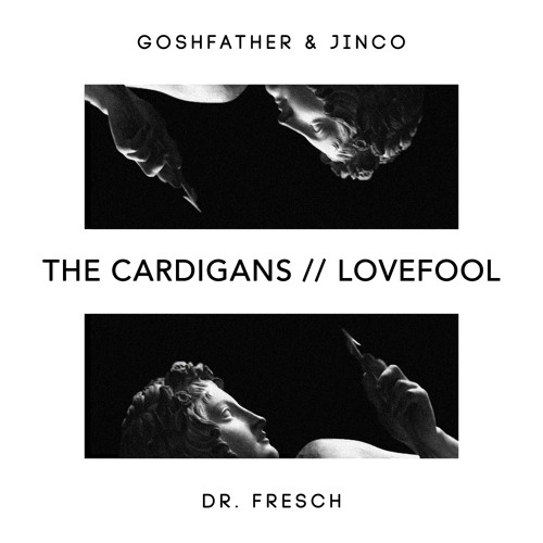 The Cardigans - Lovefool (Goshfather & Jinco vs. Dr. Fresch Edition)
