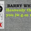 BARRY WHITE -Heavenly Thats What You Are ( W.G.M Remix )