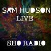 Sam Hudson Live - SHO Radio #4