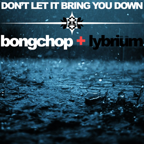 Dont Let Me Down Chainsmokers Free Download: Don't Let It Bring You Down (Bongchop