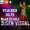 Pyar Me Dil Pe MAar De GoLi TAMANChEY at Djsen Vishal Mixing