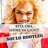 Rita Ora - Shine Ya Light (Soulo Bootleg)