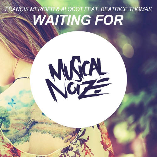 Francis Mercier & Alodot Feat. Beatrice Thomas - Waiting For(Original Mix)OUT NOW!