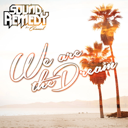 Sound Remedy - We Are The Dream (Ft. Carousel)