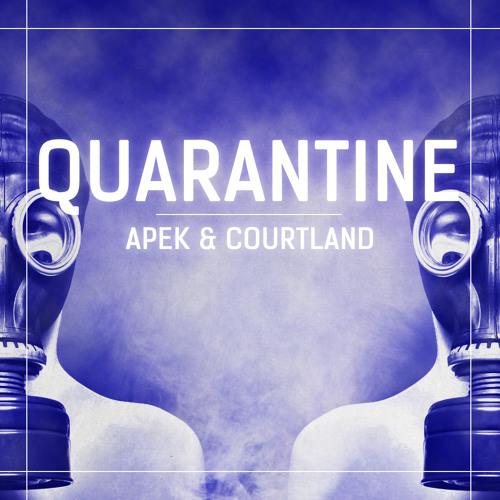 APEK & Courtland - QUARANTINE (Original Mix)