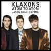 Klaxons - Atom To Atom (Jason Bralli Remix)