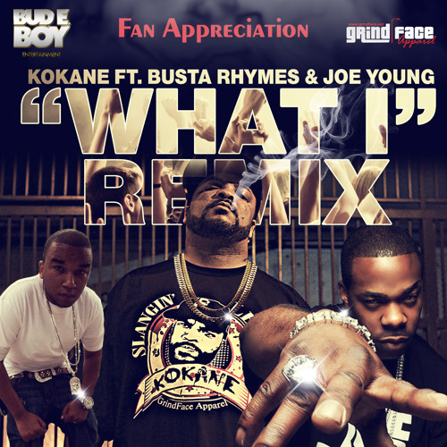 "KOKANE FEAT. BUSTA RHYMES & JOE YOUNG -  ""What I"" (G mix)"