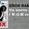 EROS RAMAZZOTI - Un Nuevo Amor ( W.G.M Remix )