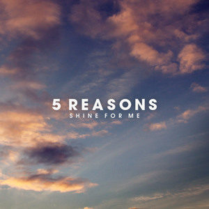 Shine For Me (ft. Vijee) by 5 Reasons