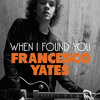 Francesco Yates - When I Found You