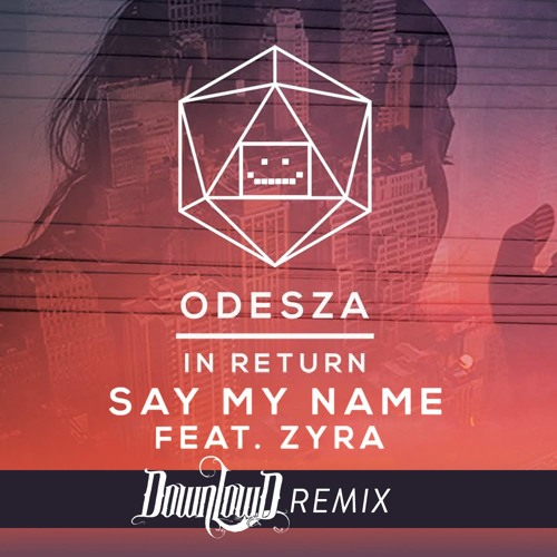 ODESZA Ft. Zyra - Say My Name (Downlow'd Remix)