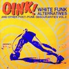 Oink! - White Funk Alternatives and Other Post-Punk Obscurarities Vol.2 mixed by Erik Rug