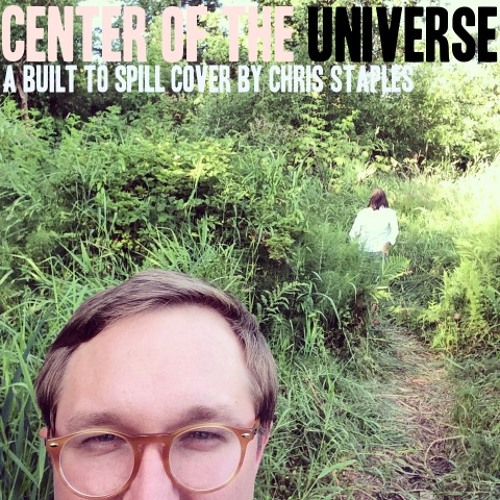 "Chris Staples ""Center Of The Universe"" (Built To Spill Cover)"