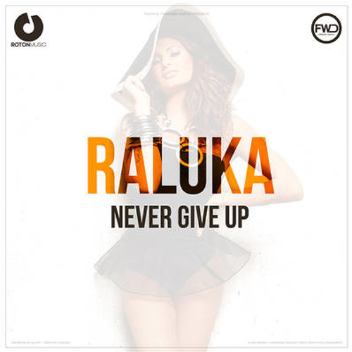 Raluka - Never Give Up (Official Radio Edit)