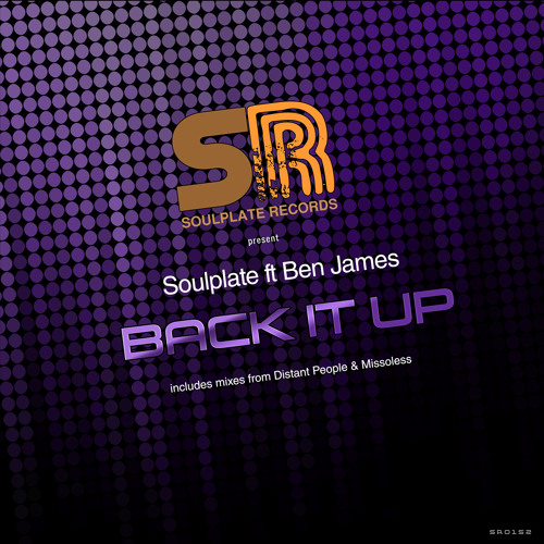 Soulplate ft Ben James - Back It Up (includes mixes from Distant People & Missoless)