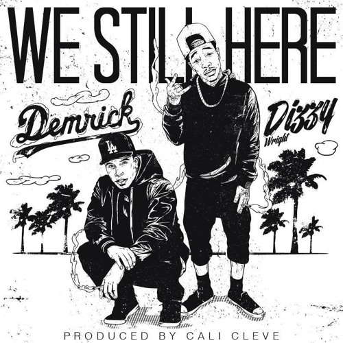 We Still Here Ft. Dizzy Wright (prod by: Cali Cleve)