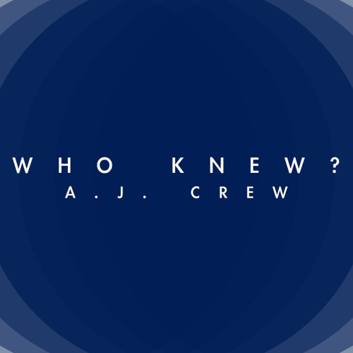 A.J. Crew - Who Knew? [prod. by Tone808s and A.J. Crew]