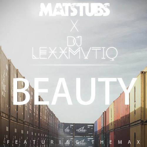 Matstubs ✖ DJ Lexxmatiq - Beauty