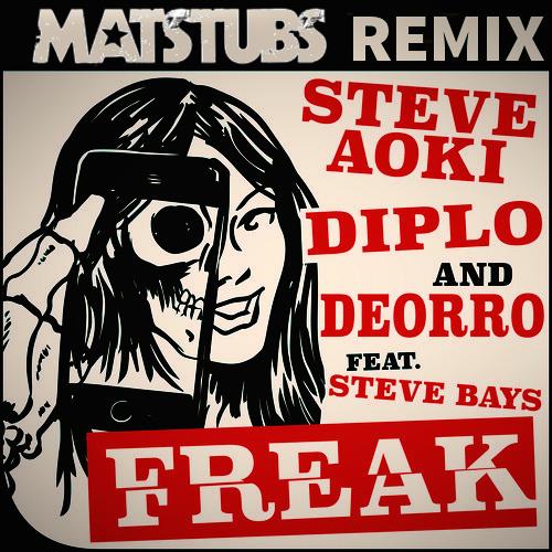 Freak (Matstubs Remix) - Steve Aoki, Diplo, & Deorro