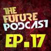The Future Podcast - Episode 017