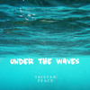 Under The Waves. MUSIC VIDEO LINK