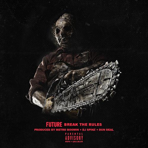 Future- Break The Rules [Prod. By Metro Boomin, DJ Spinz, & Dun Deal]