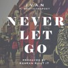 Jvan x NosticThePoet - Never Let Go (Prod. By KenKen KiltIt)