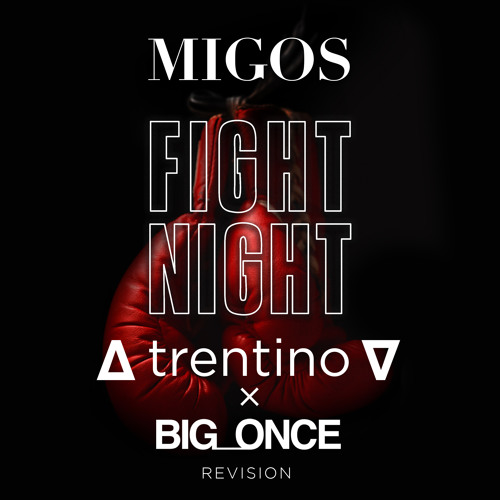 Migos - Fight Night (∆ trentino ∇ & Big_Once Revision)