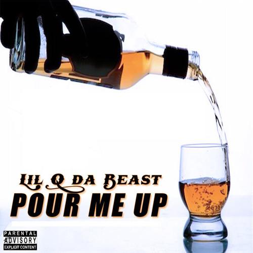 Lil Q da Beast - Pour Me Up