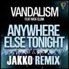 Vandalism feat. Nick Crow - Anywhere Else Tonight (JAKKO Remix)