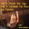 TJS 034: How to Stream Your Gigs, Build a Worldwide Fan Base and Monetize with James Wasem