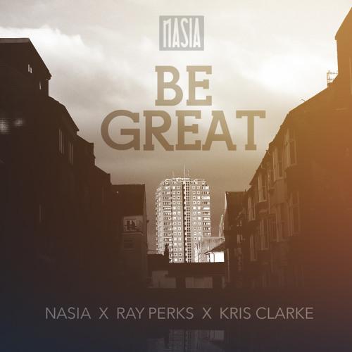 Be Great | Nasia x Ray Perks x Chris Clark