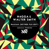 N4GGA & Walter Smith - Balkan (Botnek Fux Edit)