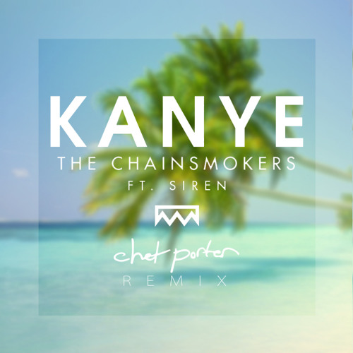 Kanye ft. Siren (Chet Porter Remix) - The Chainsmokers