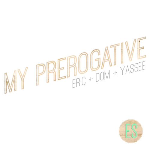 My Prerogative (feat. Dominic Greco and Yassee Mohebbi)