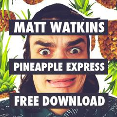 Matt Watkins - Pineapple Express (Original Mix) [FREE DOWNLOAD]