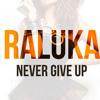 Raluka - Never Give Up