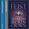 Shards of a Broken Crown, By Raymond E. Feist, Read by Peter Joyce