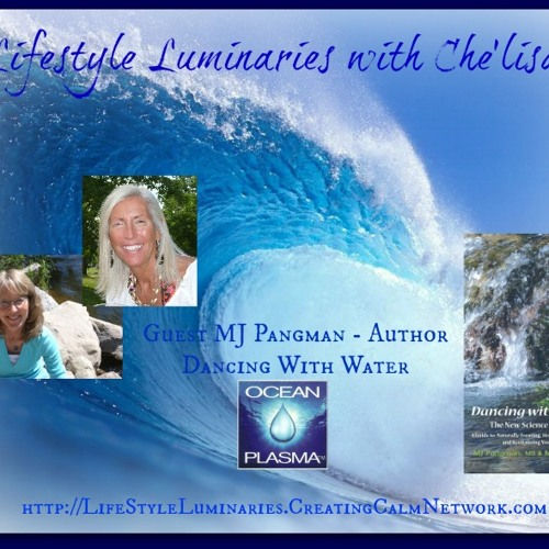 Lifestyle Luminaries with Che'lisa - Guest MJ Pangman - Dancing with Water