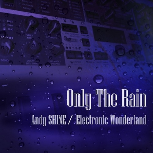 ★ Andy SHINE / Electronic Wonderland ★ Only The Rain