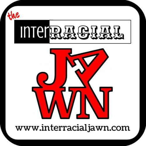 InterracialJawn Episode 4 - You're a Freakin' Visionary