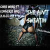 She Aint Sweatin ft Chris Ward, Converse, X.H.O.I.X.E
