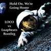 Hold On, We're Going Home (LOCO vs Luapbeats Bootleg)