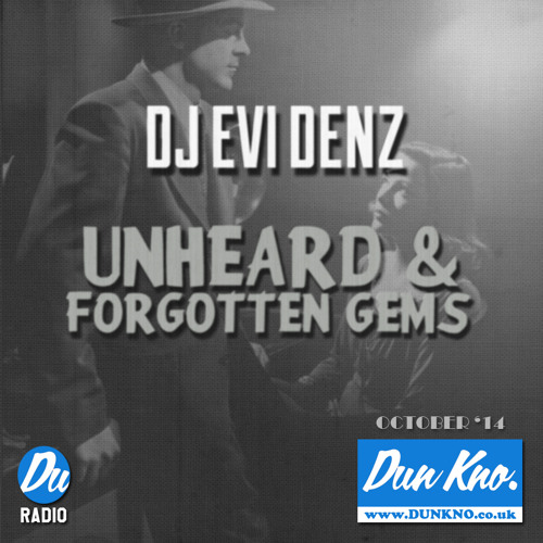 DJ EVI DENZ - UNHEARD AND FORGOTTEN GEMS - DUN KNO RADIO