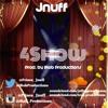 07.) Jnuff ( @_Jnuff ) - 4Show