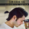 Sun Raha Hai Na Tu (Acoustic Cover)♫