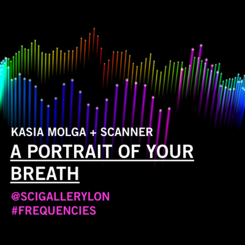 Kasia Molga & Scanner - A Portrait of Your Breath #FREQUENCIES