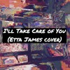I'll Take Care Of You (Etta James cover)